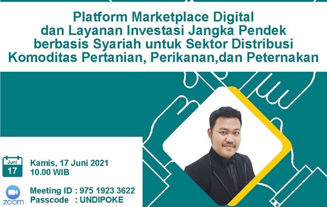 Webinar Peran Alumni dalam Pengembangan Mahasiswa Universitas Diponegoro Tahun 2021: Platform Marketplace Digital dan Layanan Investasi Jangka Pendek berbasis Syariah untuk Sektor Distribusi Komoditas Pertanian, Perikanan, dan Peternakan